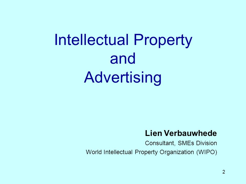 2 Intellectual Property and Advertising Lien Verbauwhede Consultant, SMEs Division World Intellectual Property Organization (WIPO)