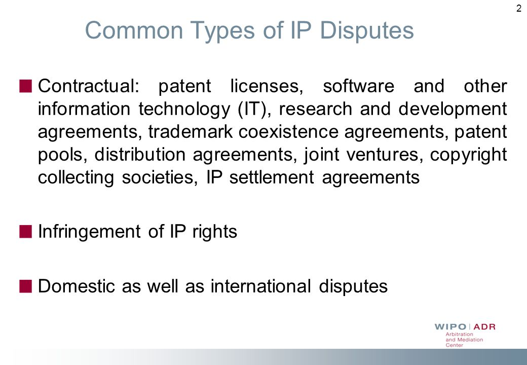 2 Common Types of IP Disputes Contractual: patent licenses, software and other information technology (IT), research and development agreements, trade