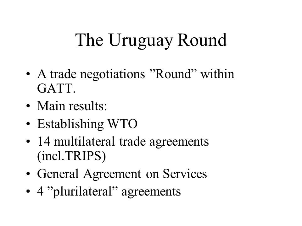 The Uruguay Round A trade negotiations Round within GATT.