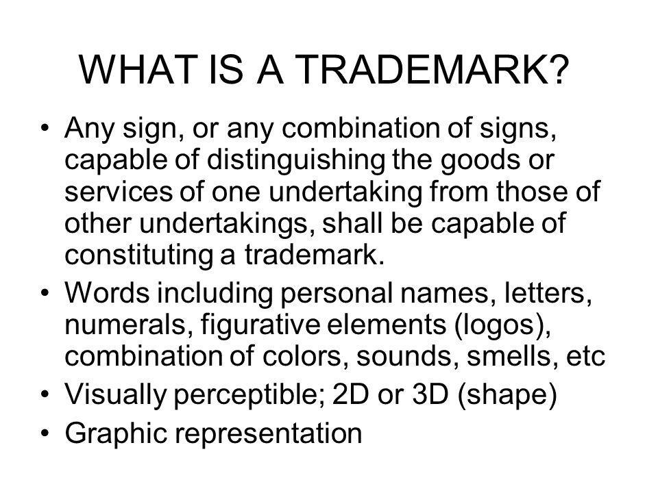 Any Distinctive Words, Letters, Numerals, Pictures, Shapes, Colors, Logotypes, Labels In some countries: Sounds, Smells and Three-dimensional marks Examples: