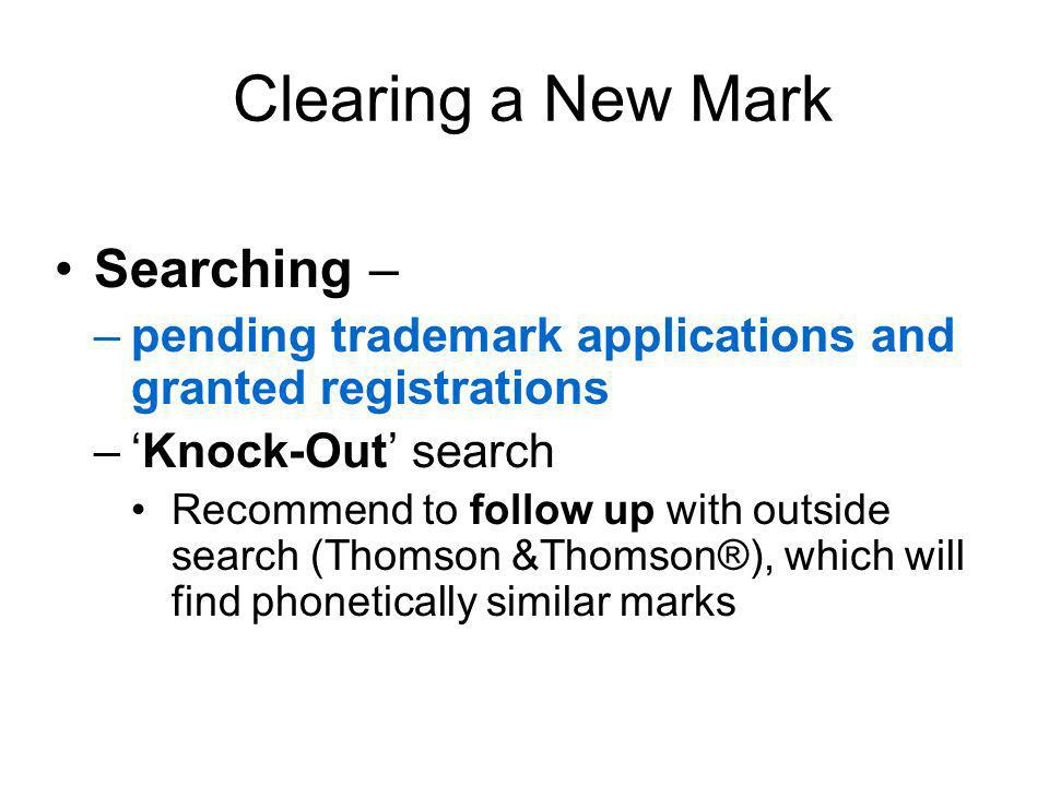 Clearing a New Mark Searching – Common law marks- third party rights may also exist in non-registered marks.
