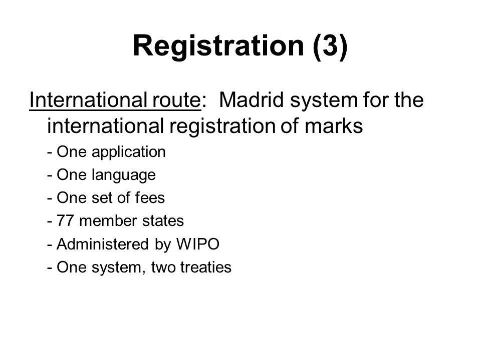 Registration (3) International route: Madrid system for the international registration of marks - One application - One language - One set of fees - 7