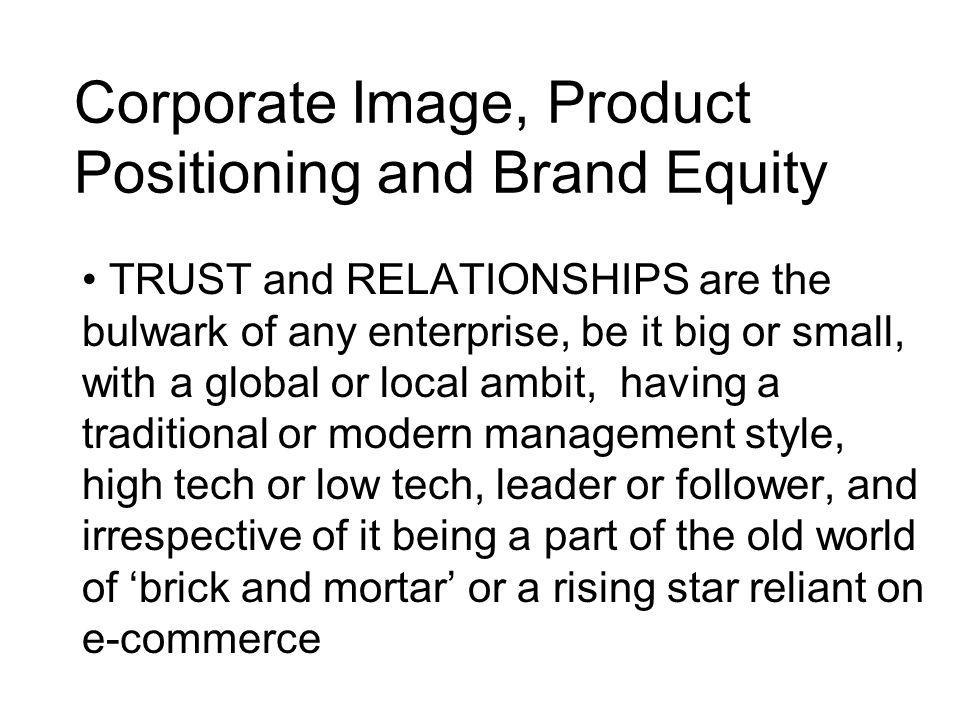 Building Trust and Relationships A Brand is a consistent, holistic pledge made by a company, the face a company presents A Brand serves as an unmistakable symbol for products and services Business card a company proffers on the competitive scene to set itself apart from the rest