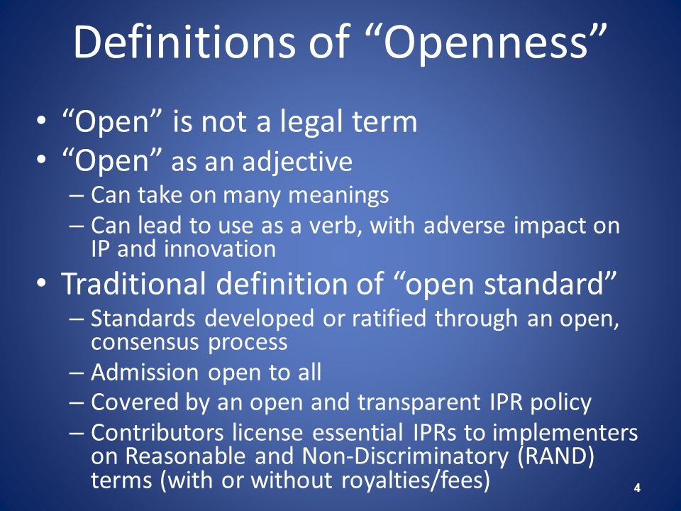 Definitions of Openness Open is not a legal term Open as an adjective – Can take on many meanings – Can lead to use as a verb, with adverse impact on