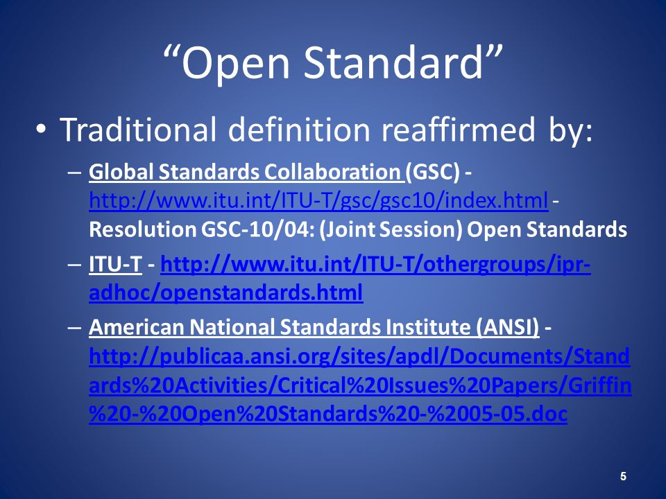 Open Standard Traditional definition reaffirmed by: – Global Standards Collaboration (GSC) - http://www.itu.int/ITU-T/gsc/gsc10/index.html - Resolutio