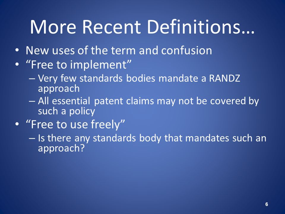 More Recent Definitions… New uses of the term and confusion Free to implement – Very few standards bodies mandate a RANDZ approach – All essential pat