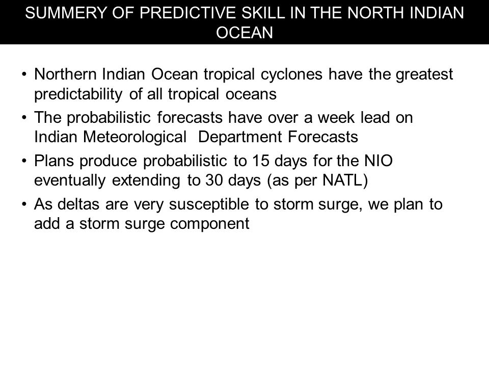 SUMMERY OF PREDICTIVE SKILL IN THE NORTH INDIAN OCEAN Northern Indian Ocean tropical cyclones have the greatest predictability of all tropical oceans