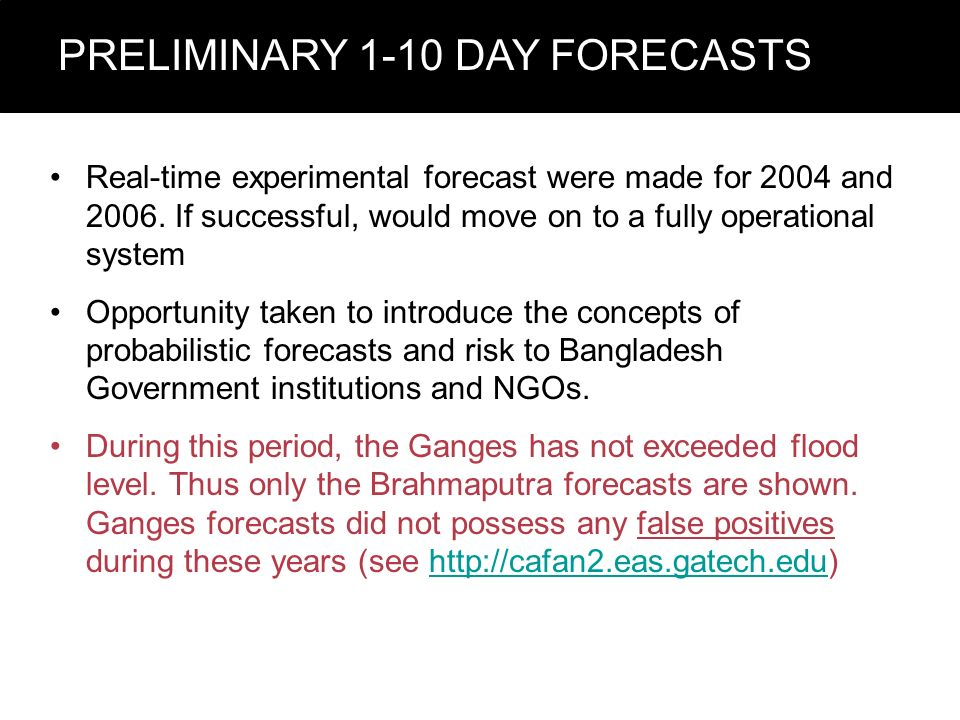PRELIMINARY 1-10 DAY FORECASTS Real-time experimental forecast were made for 2004 and 2006. If successful, would move on to a fully operational system