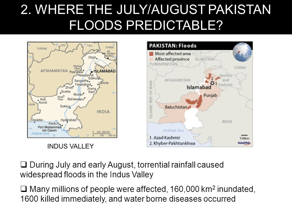 During July and early August, torrential rainfall caused widespread floods in the Indus Valley Many millions of people were affected, 160,000 km 2 inu