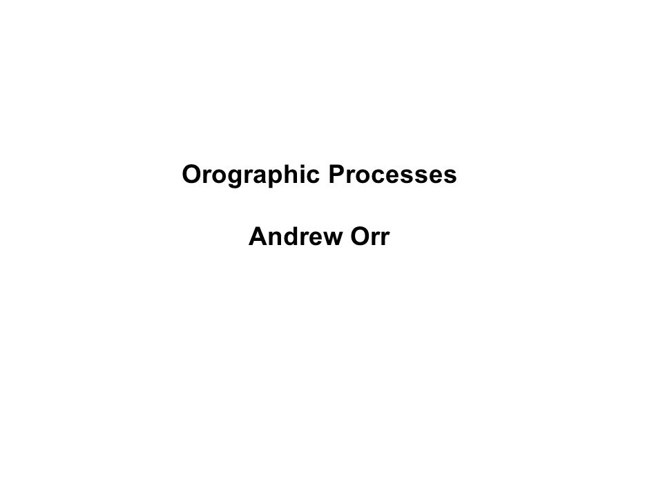 Orographic Processes Andrew Orr