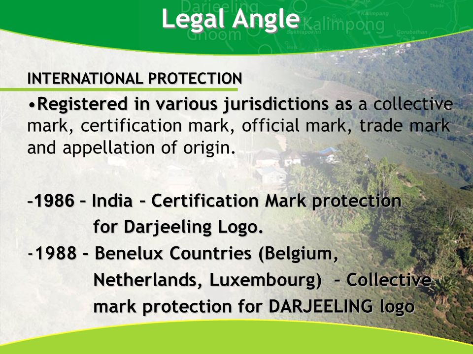 Legal Angle INTERNATIONAL PROTECTION Registered in various jurisdictions asRegistered in various jurisdictions as a collective mark, certification mark, official mark, trade mark and appellation of origin.