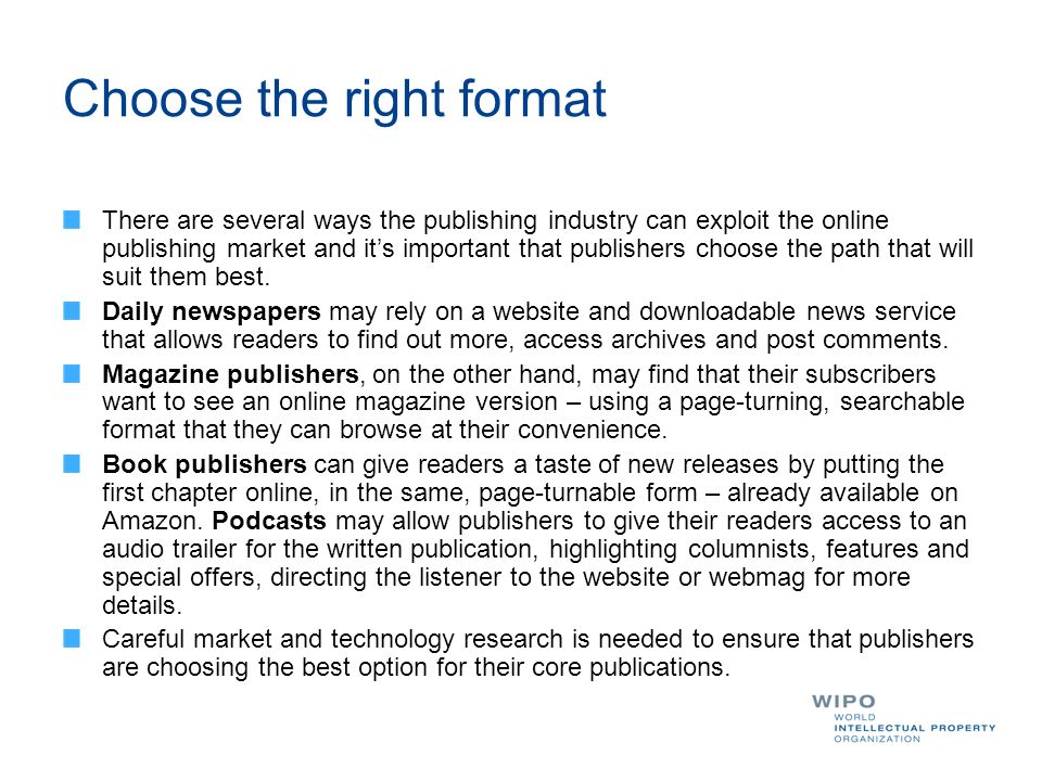 Choose the right format There are several ways the publishing industry can exploit the online publishing market and its important that publishers choose the path that will suit them best.