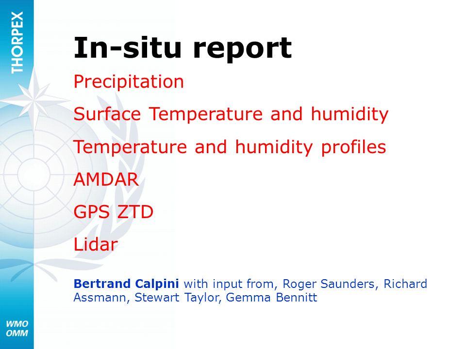 In-situ report Precipitation Surface Temperature and humidity Temperature and humidity profiles AMDAR GPS ZTD Lidar Bertrand Calpini with input from, Roger Saunders, Richard Assmann, Stewart Taylor, Gemma Bennitt