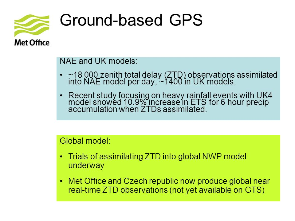 Ground-based GPS NAE and UK models: ~18 000 zenith total delay (ZTD) observations assimilated into NAE model per day, ~1400 in UK models. Recent study