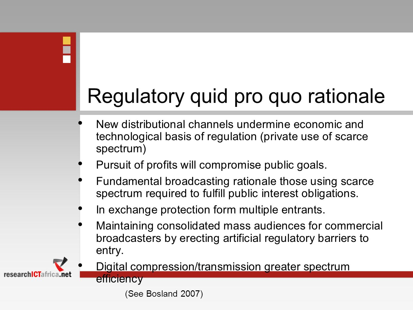 Regulatory quid pro quo rationale New distributional channels undermine economic and technological basis of regulation (private use of scarce spectrum) Pursuit of profits will compromise public goals.