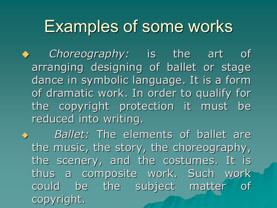 Examples of some works Choreography: is the art of arranging designing of ballet or stage dance in symbolic language.