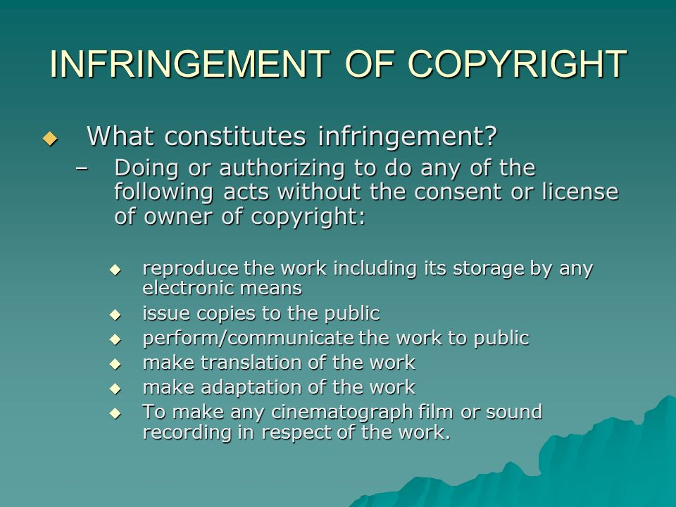 INFRINGEMENT OF COPYRIGHT What constitutes infringement.