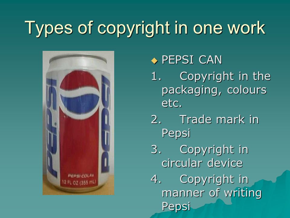 Types of copyright in one work PEPSI CAN PEPSI CAN 1.Copyright in the packaging, colours etc.