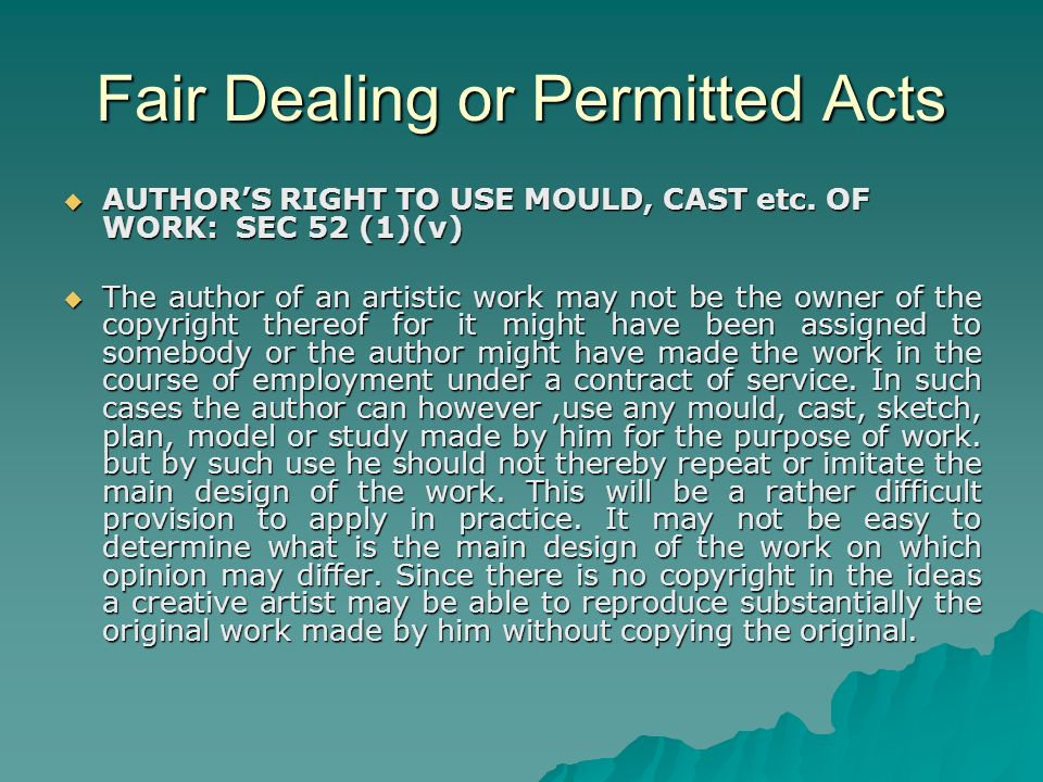 Fair Dealing or Permitted Acts AUTHORS RIGHT TO USE MOULD, CAST etc.