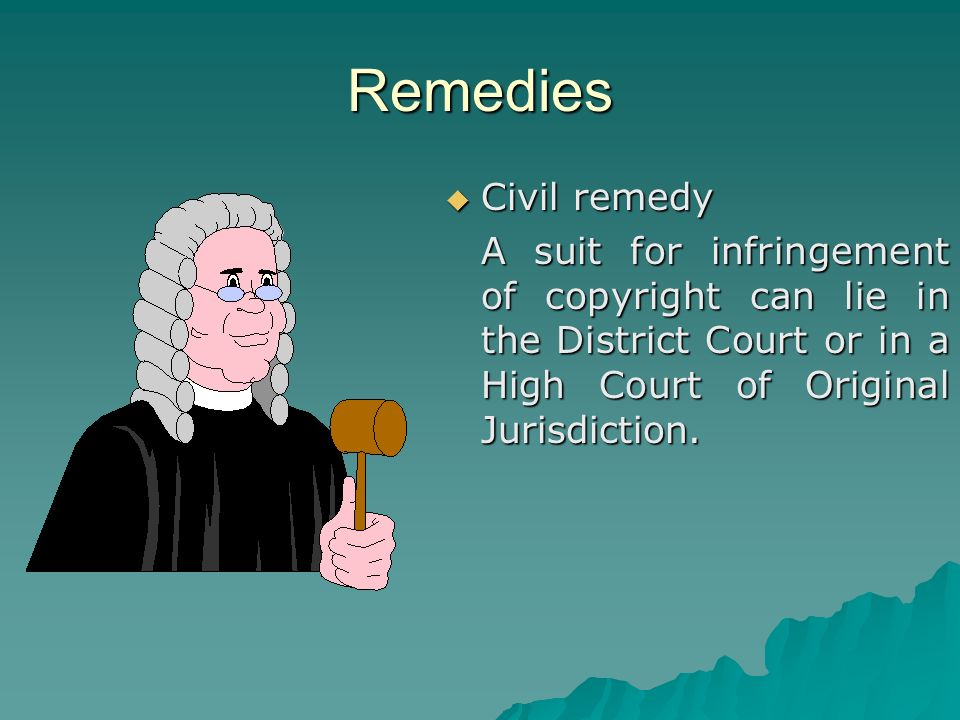 Remedies Civil remedy Civil remedy A suit for infringement of copyright can lie in the District Court or in a High Court of Original Jurisdiction.