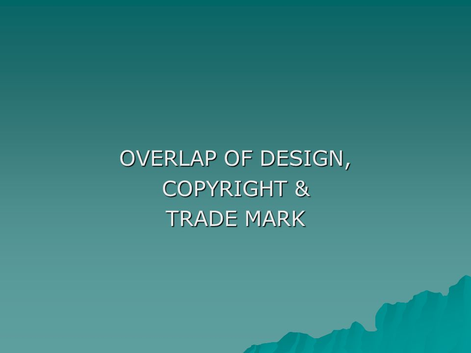 OVERLAP OF DESIGN, COPYRIGHT & TRADE MARK