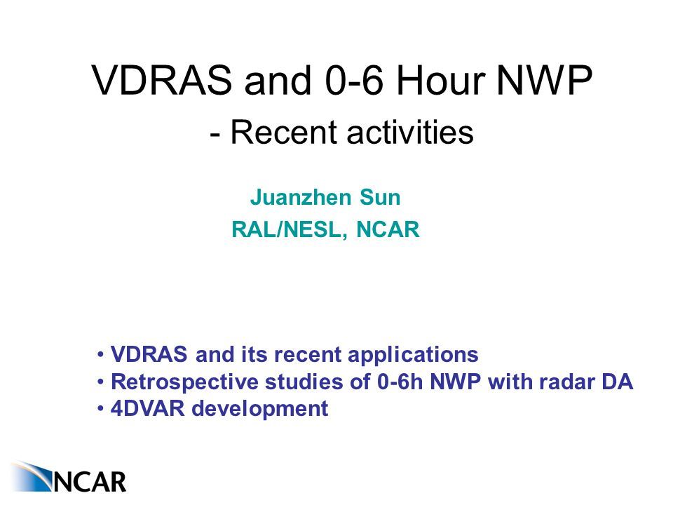 VDRAS is an advanced data assimilation system for high- resolution (1-3 km) and rapid updated (6-18 min) analysis Produce Low-level wind, temperature, and humidity analysis VDRAS assimilates mesoscale model data, surface data, and radar radial velocity and reflectivity data from single or multiple radars The core is a 4-dimensional data assimilation scheme based on a warm-rain cloud-scale model It has been installed at nearly 20 sites for nowcasting applications since 1998 and currently running over 10 domains in and outside of U.S.