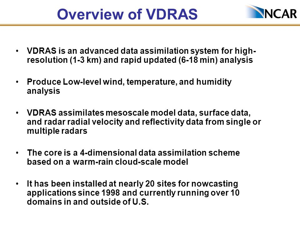 VDRAS is an advanced data assimilation system for high- resolution (1-3 km) and rapid updated (6-18 min) analysis Produce Low-level wind, temperature,