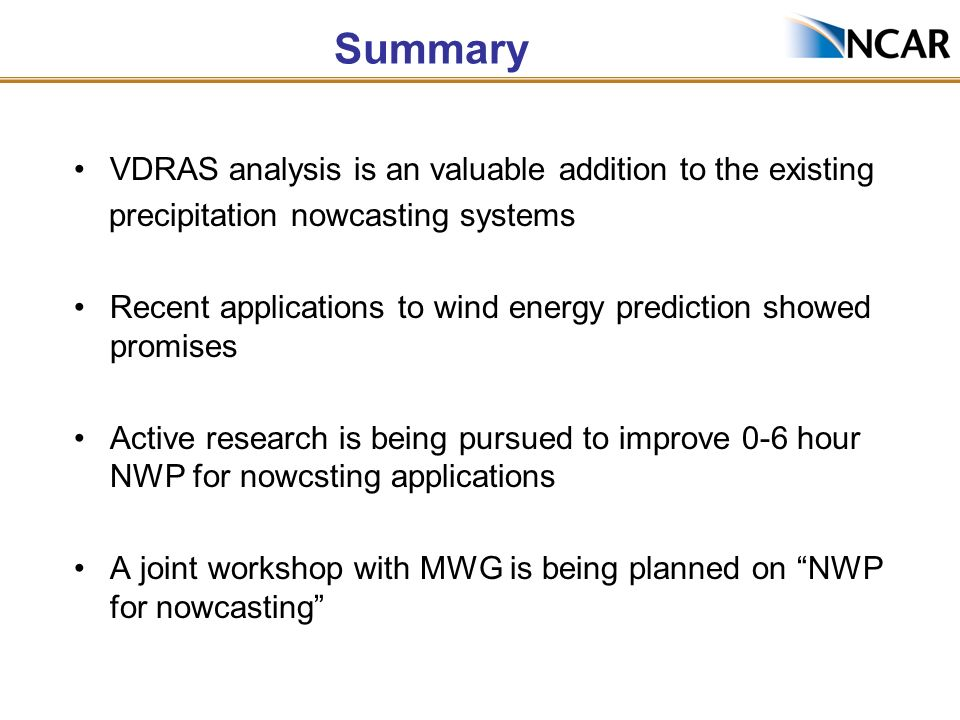 Summary VDRAS analysis is an valuable addition to the existing precipitation nowcasting systems Recent applications to wind energy prediction showed p