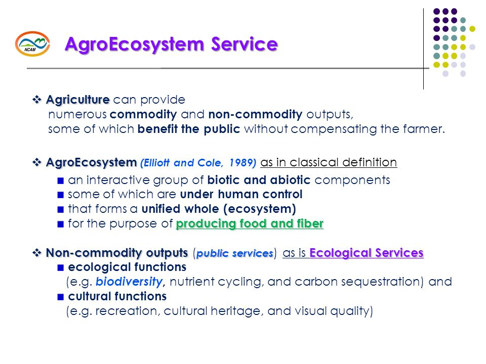 Agriculture Agriculture can provide numerous commodity and non-commodity outputs, some of which benefit the public without compensating the farmer. Ag