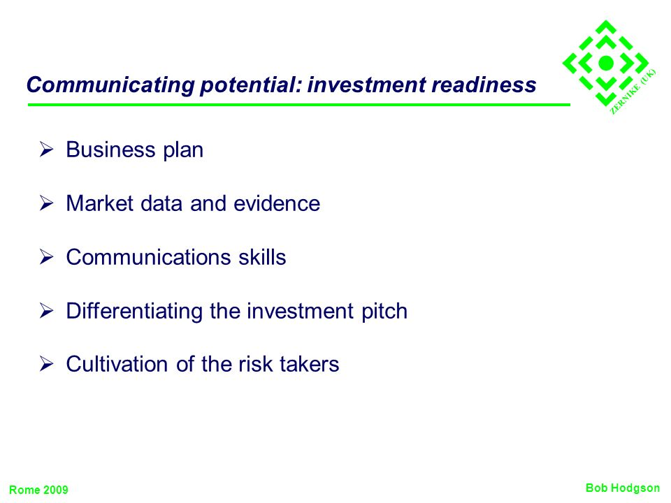 ZERNIKE (UK) Communicating potential: investment readiness Business plan Market data and evidence Communications skills Differentiating the investment