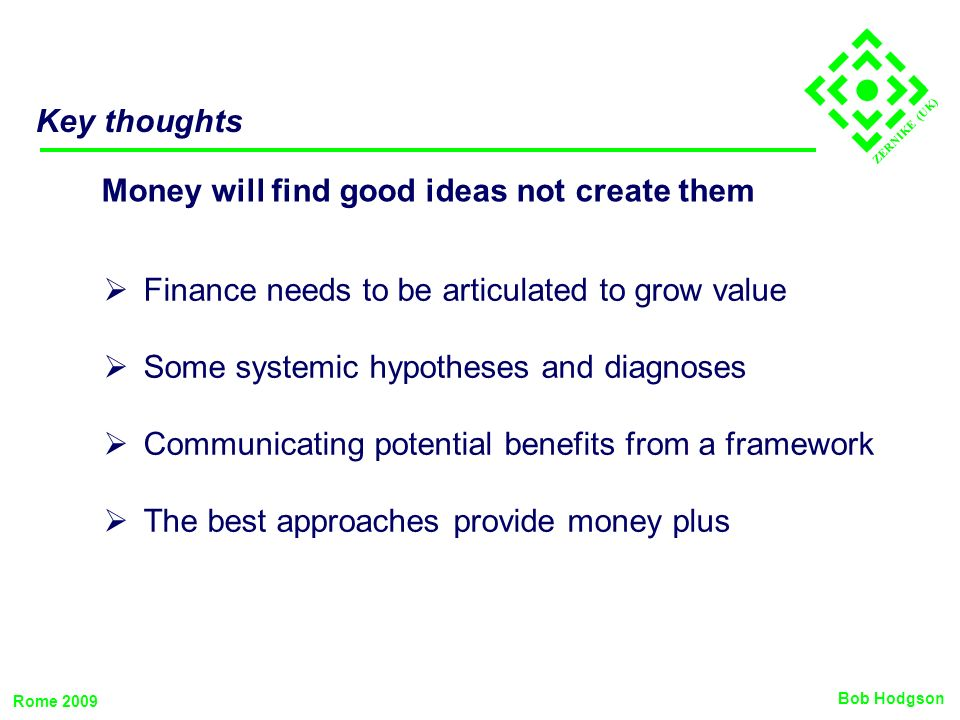 Money will find good ideas not create them Key thoughts Finance needs to be articulated to grow value Some systemic hypotheses and diagnoses Communica