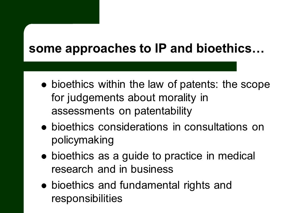 some approaches to IP and bioethics… bioethics within the law of patents: the scope for judgements about morality in assessments on patentability bioe