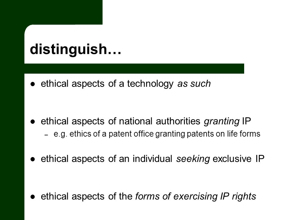distinguish… ethical aspects of a technology as such ethical aspects of national authorities granting IP – e.g.