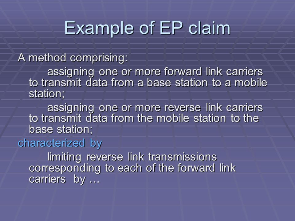 Example of EP claim A method comprising: assigning one or more forward link carriers to transmit data from a base station to a mobile station; assigning one or more reverse link carriers to transmit data from the mobile station to the base station; characterized by limiting reverse link transmissions corresponding to each of the forward link carriers by …