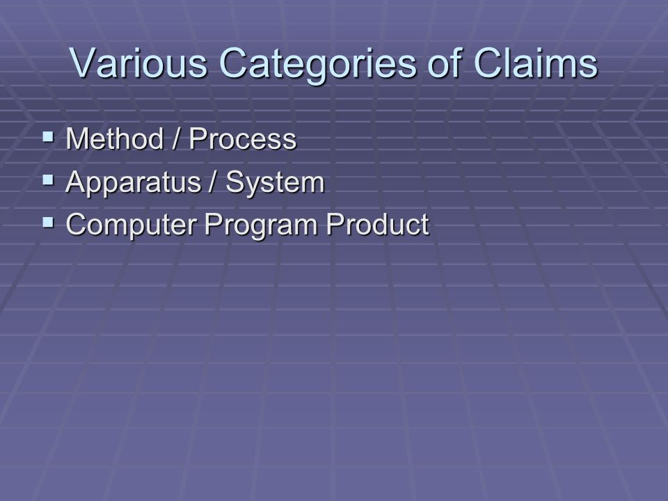 Various Categories of Claims Method / Process Method / Process Apparatus / System Apparatus / System Computer Program Product Computer Program Product