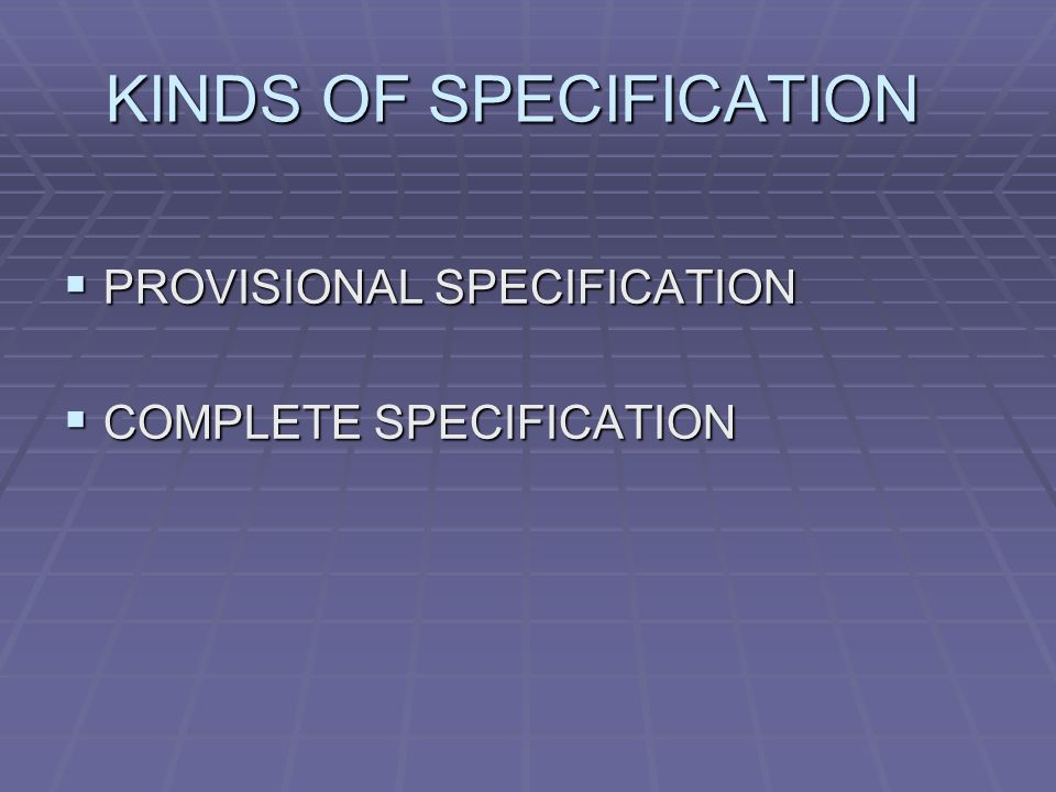 KINDS OF SPECIFICATION PROVISIONAL SPECIFICATION PROVISIONAL SPECIFICATION COMPLETE SPECIFICATION COMPLETE SPECIFICATION