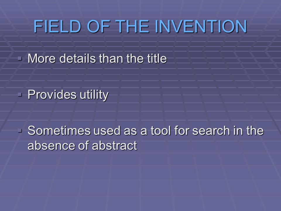 FIELD OF THE INVENTION More details than the title More details than the title Provides utility Provides utility Sometimes used as a tool for search in the absence of abstract Sometimes used as a tool for search in the absence of abstract