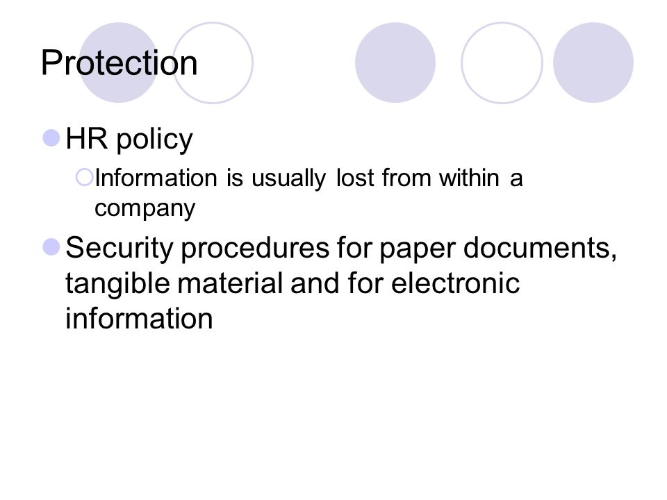 Protection HR policy Information is usually lost from within a company Security procedures for paper documents, tangible material and for electronic i