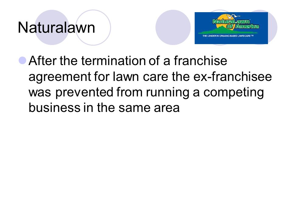 Naturalawn After the termination of a franchise agreement for lawn care the ex-franchisee was prevented from running a competing business in the same