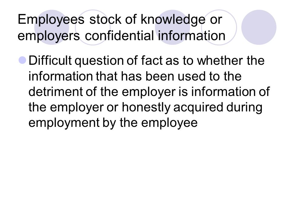 Employees stock of knowledge or employers confidential information Difficult question of fact as to whether the information that has been used to the