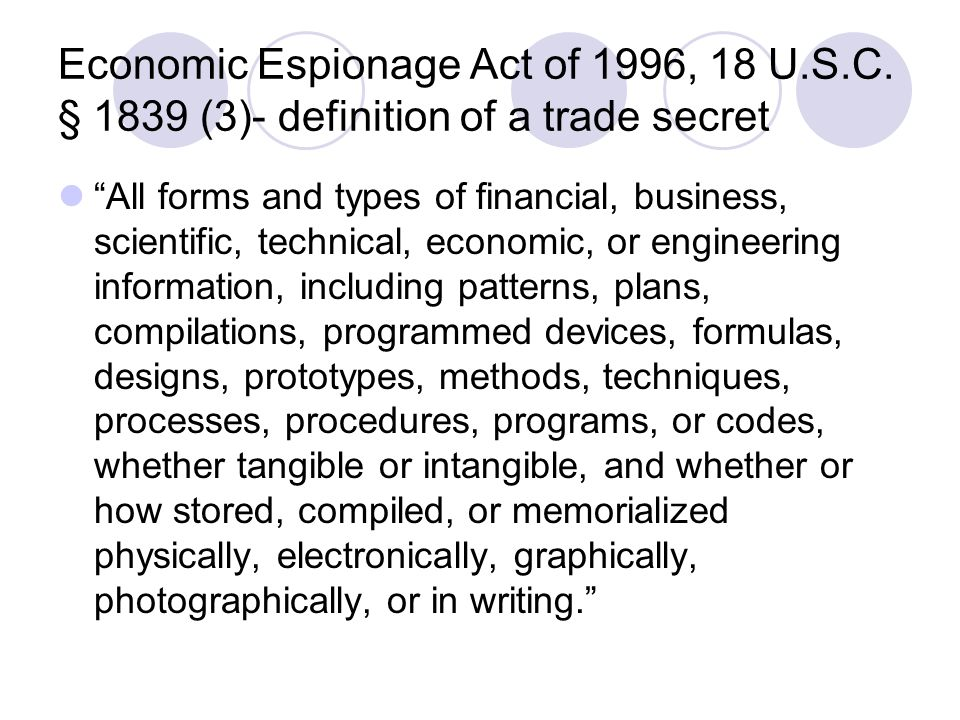 Economic Espionage Act of 1996, 18 U.S.C. § 1839 (3)- definition of a trade secret All forms and types of financial, business, scientific, technical,