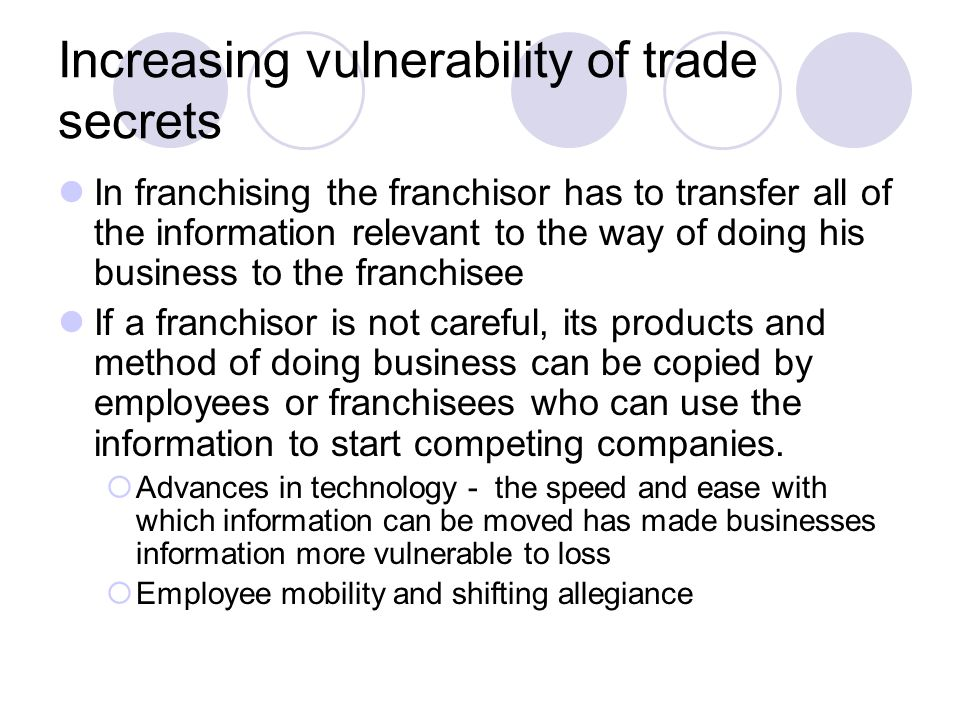 Increasing vulnerability of trade secrets In franchising the franchisor has to transfer all of the information relevant to the way of doing his busine