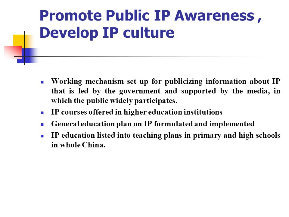 Promote Public IP Awareness, Develop IP culture Working mechanism set up for publicizing information about IP that is led by the government and suppor