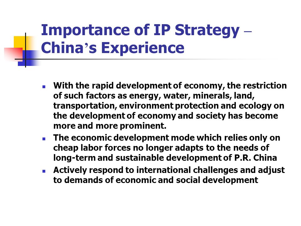 Importance of IP Strategy – China s Experience With the rapid development of economy, the restriction of such factors as energy, water, minerals, land