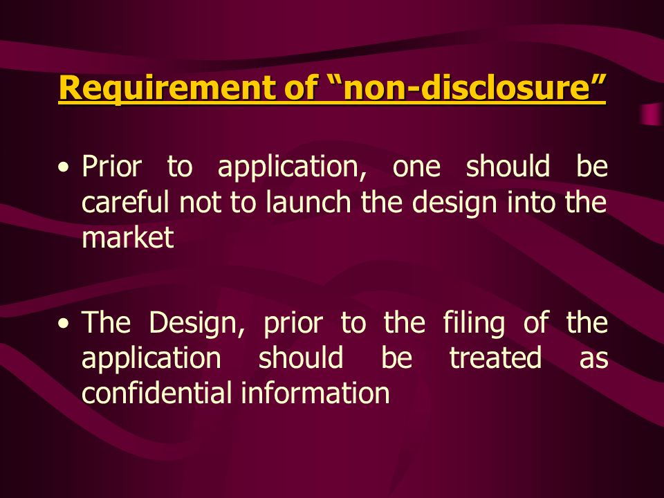 Requirement of non-disclosure Prior to application, one should be careful not to launch the design into the market The Design, prior to the filing of