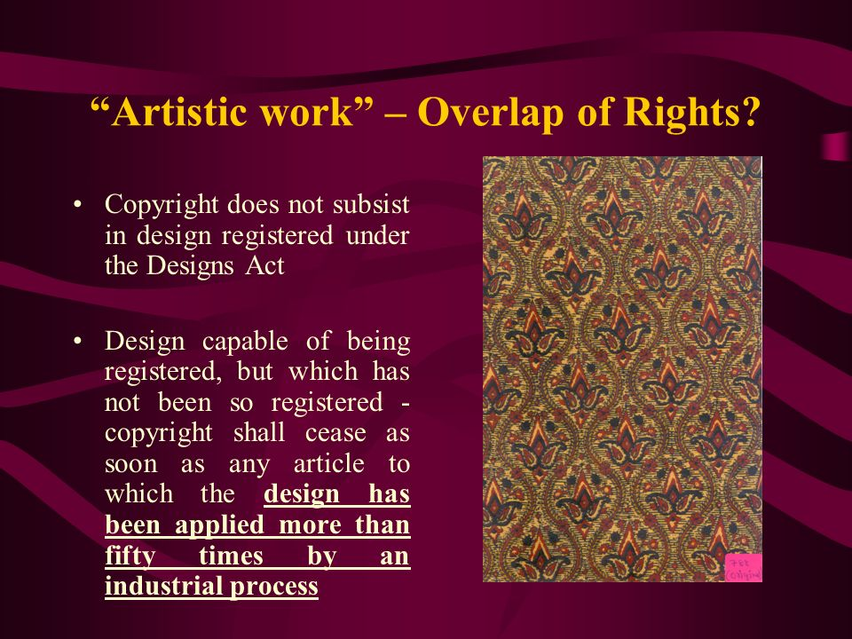 Artistic work – Overlap of Rights? Copyright does not subsist in design registered under the Designs Act Design capable of being registered, but which