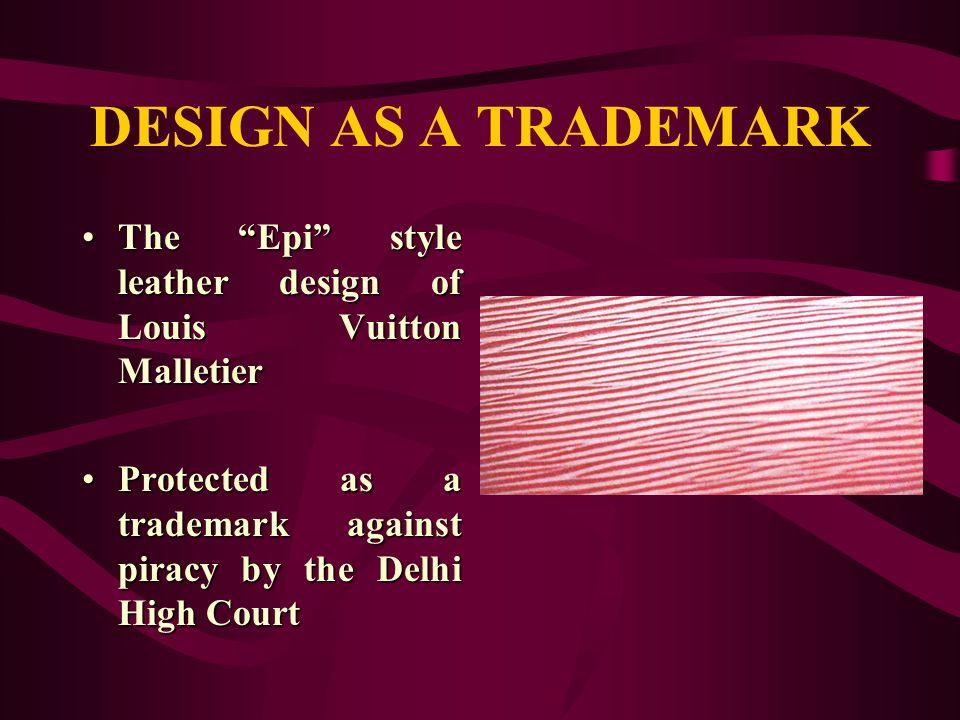 DESIGN AS A TRADEMARK The Epi style leather design of Louis Vuitton MalletierThe Epi style leather design of Louis Vuitton Malletier Protected as a tr