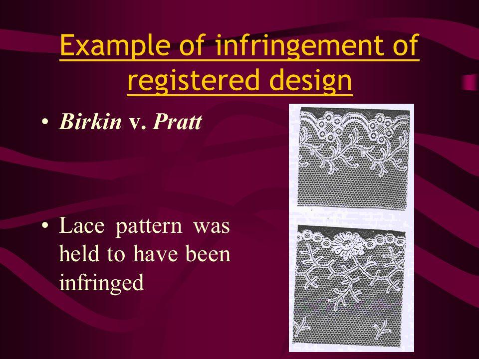 Example of infringement of registered design Birkin v. Pratt Lace pattern was held to have been infringed