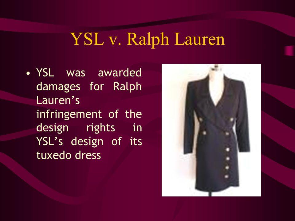 YSL v. Ralph Lauren YSL was awarded damages for Ralph Laurens infringement of the design rights in YSLs design of its tuxedo dress