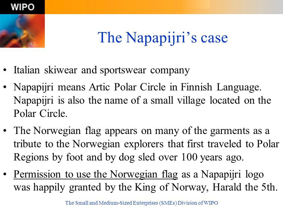 The Small and Medium-Sized Enterprises (SMEs) Division of WIPO The Napapijris case Italian skiwear and sportswear company Napapijri means Artic Polar
